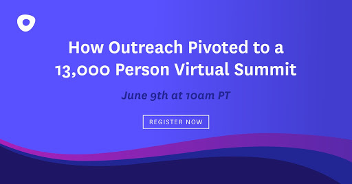 (Part 1) How Outreach Pivoted from a 3,000 In-Person Sales Engagement Conference to a 13,000-Person Virtual Summit in 8 Weeks