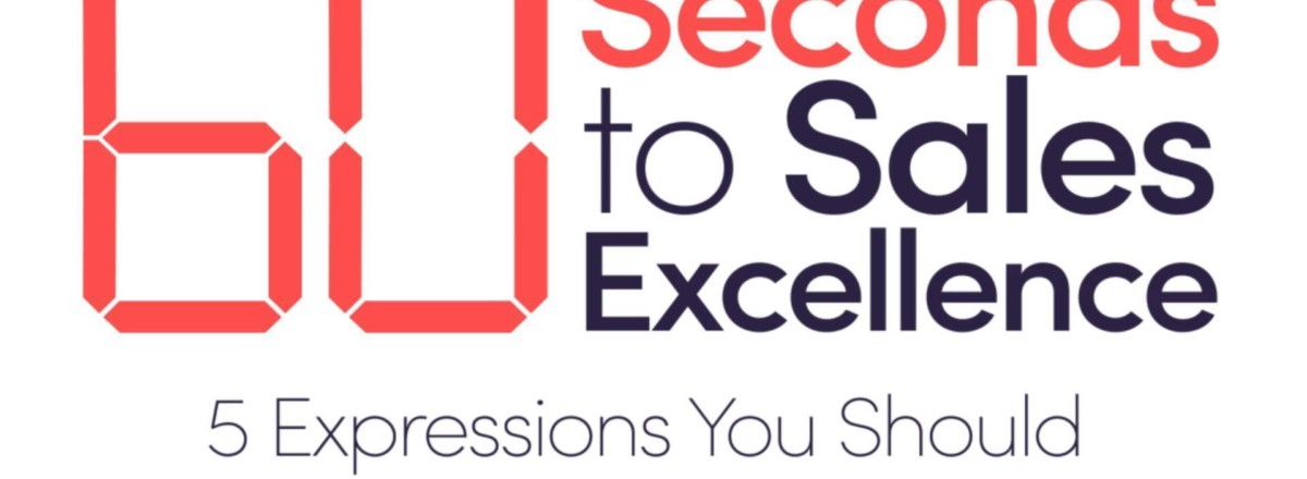 60 Seconds to Sales Excellence - 5 Expressions You Should Never Say on a Sales Call