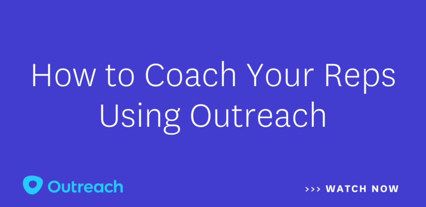 How to Coach Your Reps Using Outreach