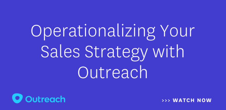 Driving Change and Operationalizing Your Sales Strategy with Outreach
