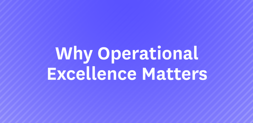 Why Operational Excellence Matters