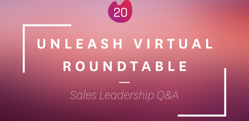Unleash Virtual Summit 'Ask the Experts' Roundtable: Sales Leadership