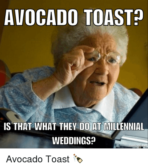 avocado-toast-is-that-what-they-do-at-millennial-weddings-27351266.png#asset:5402