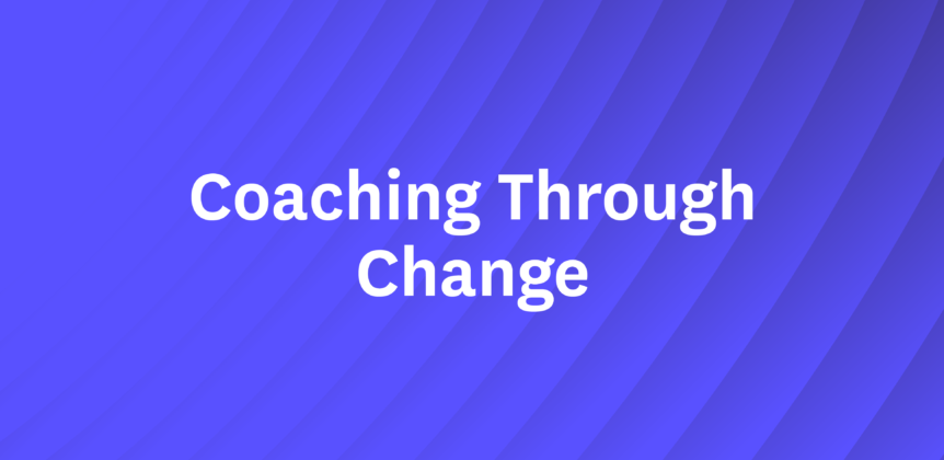 Coaching Through Change