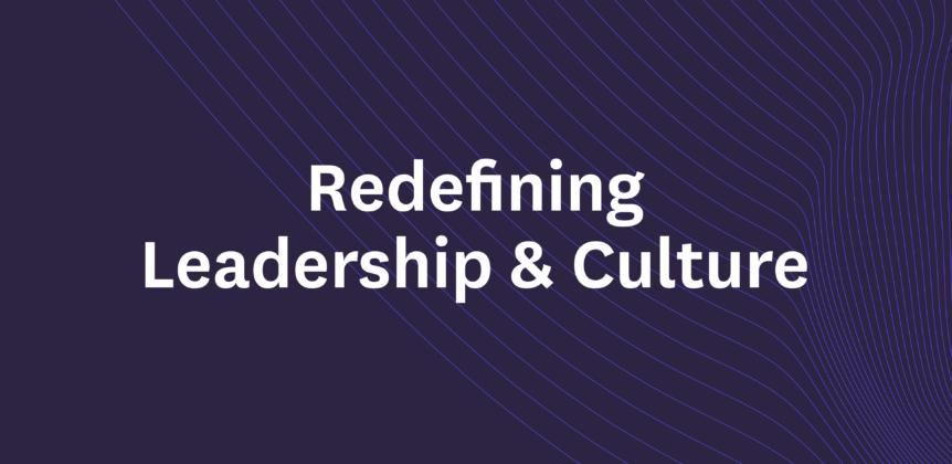 Redefining Leadership & Culture